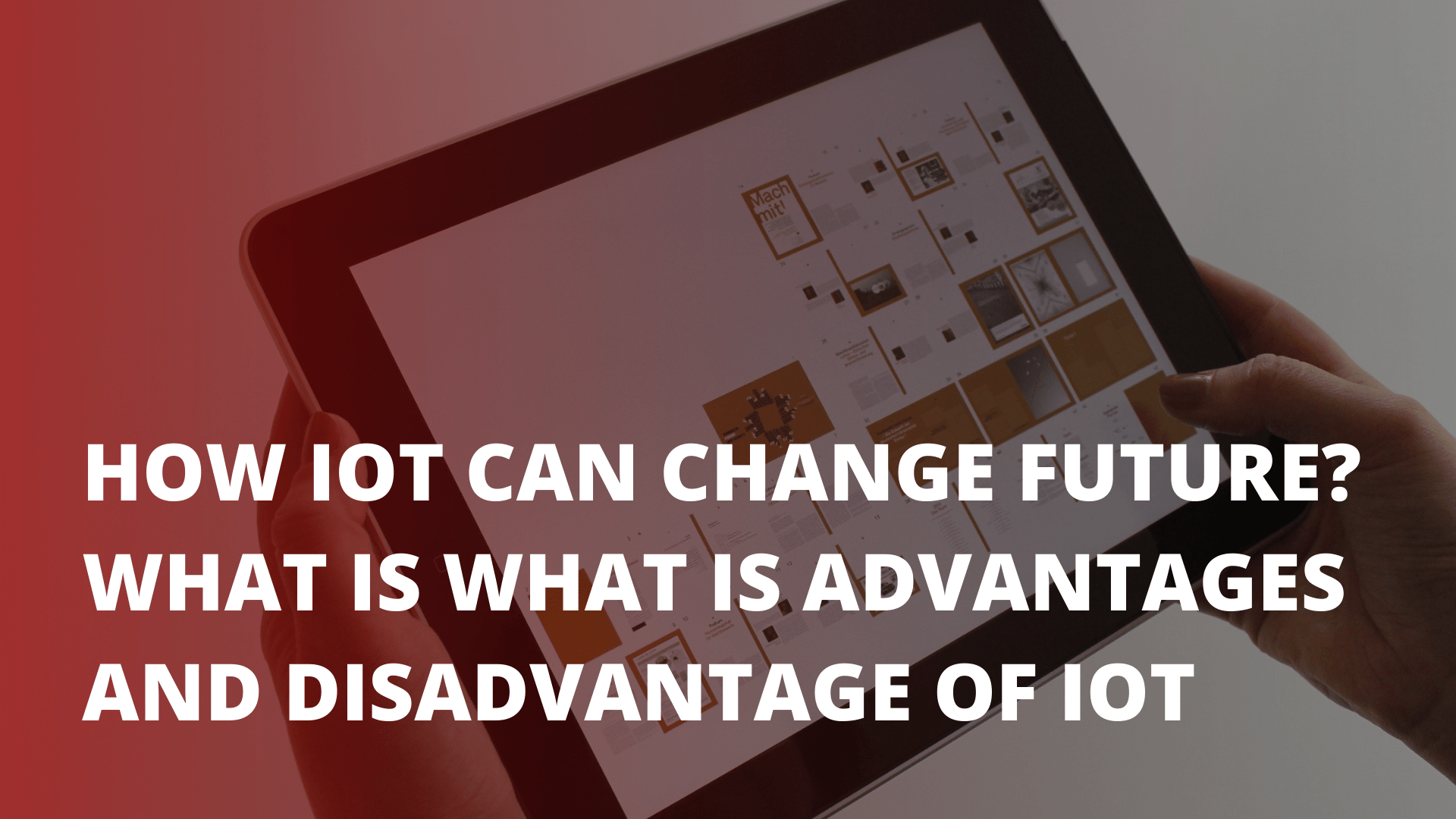 How iOT can change future? What is What is advantages and disadvantage of iOT